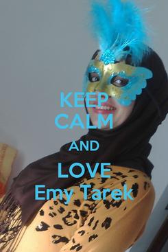 Poster: KEEP CALM AND LOVE Emy Tarek