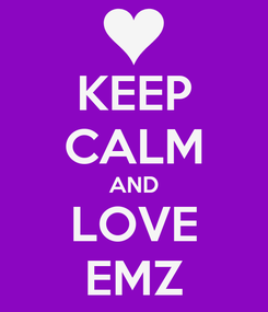 Poster: KEEP CALM AND LOVE EMZ