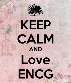 Poster: KEEP CALM AND Love ENCG