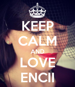 Poster: KEEP CALM AND LOVE ENCII
