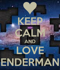 Poster: KEEP CALM AND LOVE ENDERMAN