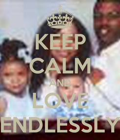 Poster: KEEP CALM AND LOVE ENDLESSLY