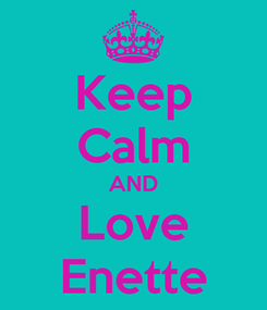 Poster: Keep Calm AND Love Enette