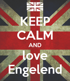 Poster: KEEP CALM AND love Engelend