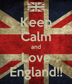 Poster: Keep Calm and Love England!!