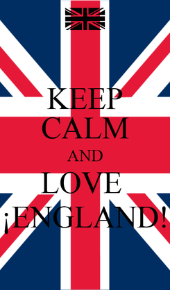 Poster: KEEP CALM AND LOVE  ¡ENGLAND!