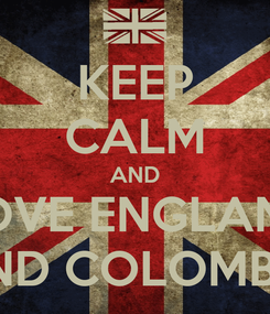Poster: KEEP CALM AND LOVE ENGLAND AND COLOMBIA