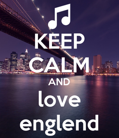 Poster: KEEP CALM AND love englend
