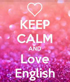 Poster: KEEP CALM AND Love English