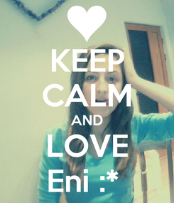 Poster: KEEP CALM AND LOVE Eni :*