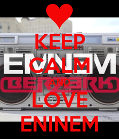 Poster: KEEP CALM AND LOVE ENINEM