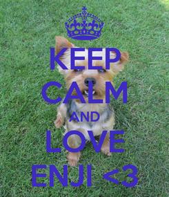 Poster: KEEP CALM AND LOVE ENJI <3