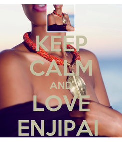 Poster: KEEP CALM AND LOVE ENJIPAI
