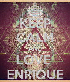 Poster: KEEP CALM AND LOVE  ENRIQUE