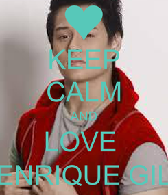 Poster: KEEP CALM AND LOVE  ENRIQUE GIL