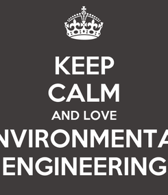 Poster: KEEP CALM AND LOVE ENVIRONMENTAL ENGINEERING