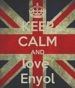 Poster: KEEP CALM AND love  Enyol