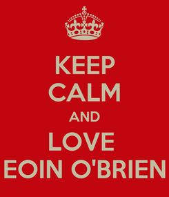 Poster: KEEP CALM AND LOVE  EOIN O'BRIEN