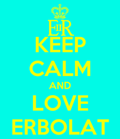 Poster: KEEP CALM AND LOVE ERBOLAT