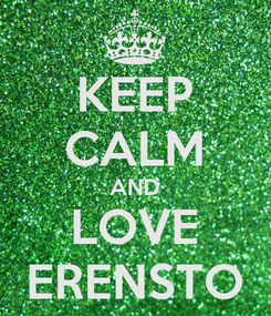 Poster: KEEP CALM AND LOVE ERENSTO