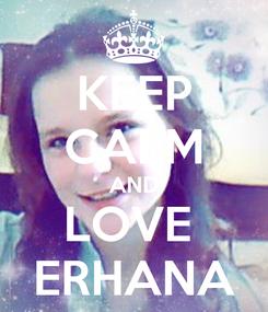 Poster: KEEP CALM AND LOVE  ERHANA