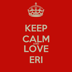 Poster: KEEP CALM AND LOVE ERI