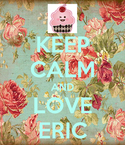 Poster: KEEP CALM AND LOVE ERIC