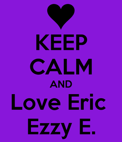 Poster: KEEP CALM AND Love Eric  Ezzy E.