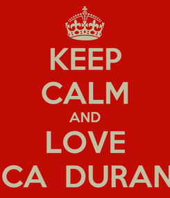 Poster: KEEP CALM AND LOVE ERICA  DURANCE