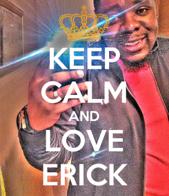 Poster: KEEP CALM AND LOVE ERICK