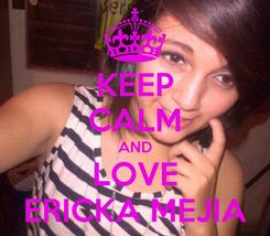 Poster: KEEP CALM AND LOVE ERICKA MEJIA