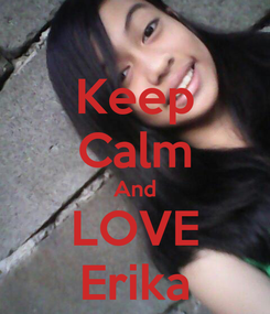 Poster: Keep Calm And LOVE Erika