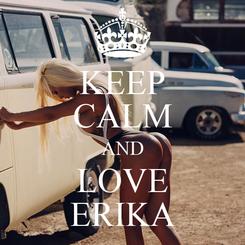 Poster: KEEP CALM AND LOVE ERIKA