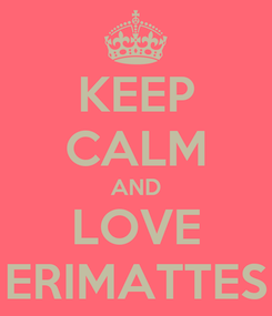 Poster: KEEP CALM AND LOVE ERIMATTES