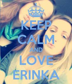 Poster: KEEP CALM AND LOVE ERINKA