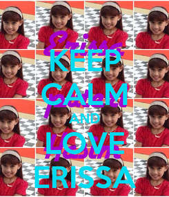 Poster: KEEP CALM AND LOVE ERISSA