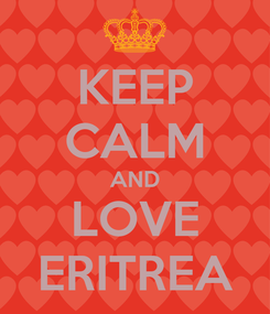 Poster: KEEP CALM AND LOVE ERITREA