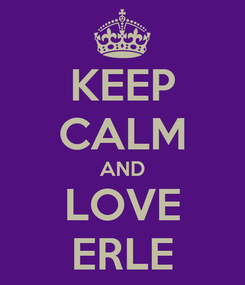 Poster: KEEP CALM AND LOVE ERLE