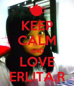 Poster: KEEP CALM AND LOVE ERLITA.R