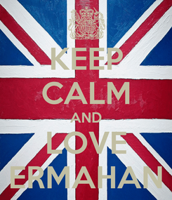 Poster: KEEP CALM AND LOVE ERMAHAN