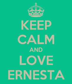 Poster: KEEP CALM AND LOVE ERNESTA