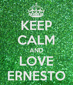 Poster: KEEP CALM AND LOVE ERNESTO