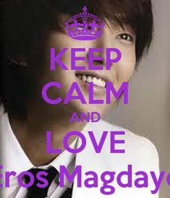 Poster: KEEP CALM AND LOVE Eros Magdayo