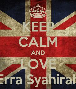 Poster: KEEP CALM AND LOVE Erra Syahirah