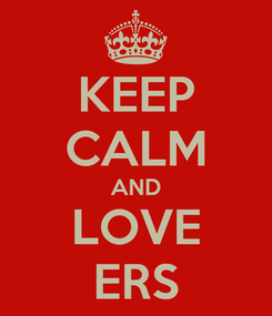 Poster: KEEP CALM AND LOVE ERS