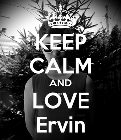 Poster: KEEP CALM AND LOVE Ervin