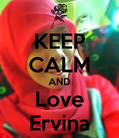 Poster: KEEP CALM AND Love Ervina