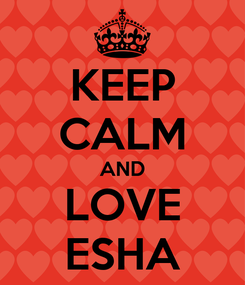 Poster: KEEP CALM AND LOVE ESHA