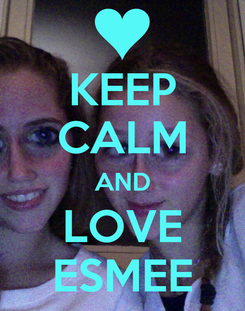 Poster: KEEP CALM AND LOVE ESMEE