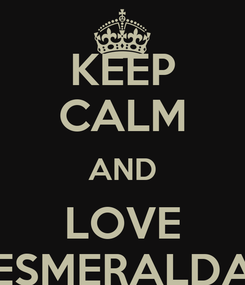 Poster: KEEP CALM AND LOVE ESMERALDA